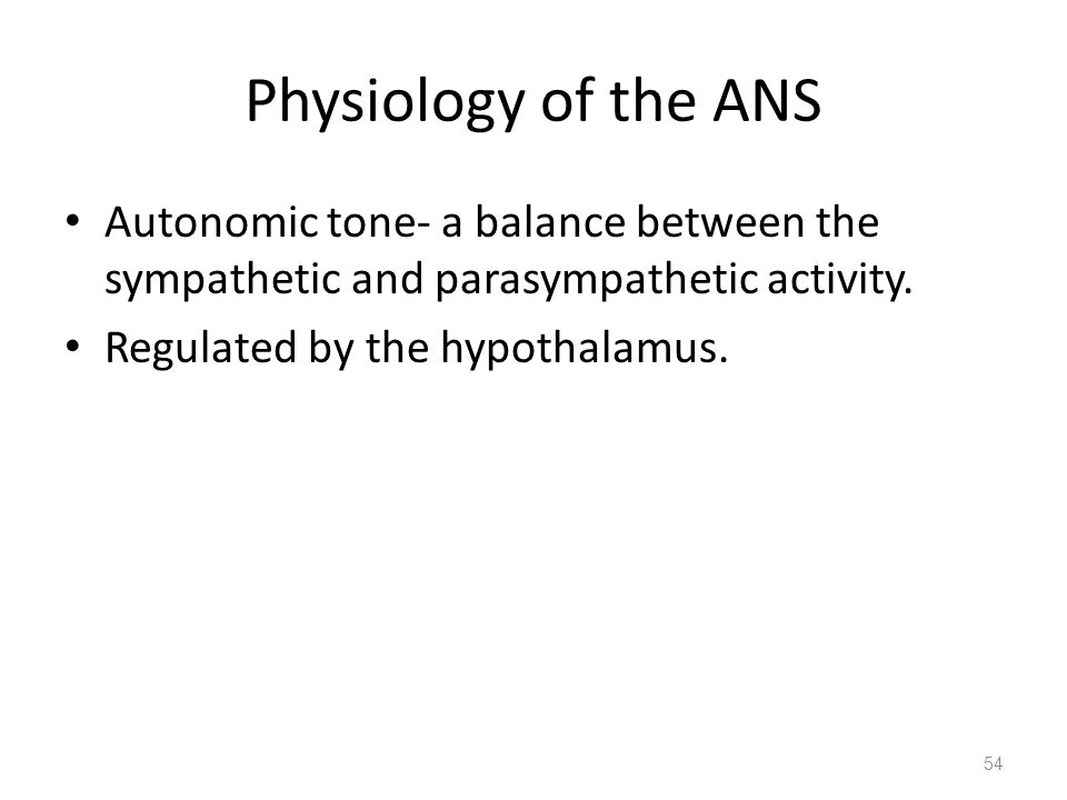 Physiology of the ANS Autonomic tone- a balance between the sympathetic and parasympathetic activity.
