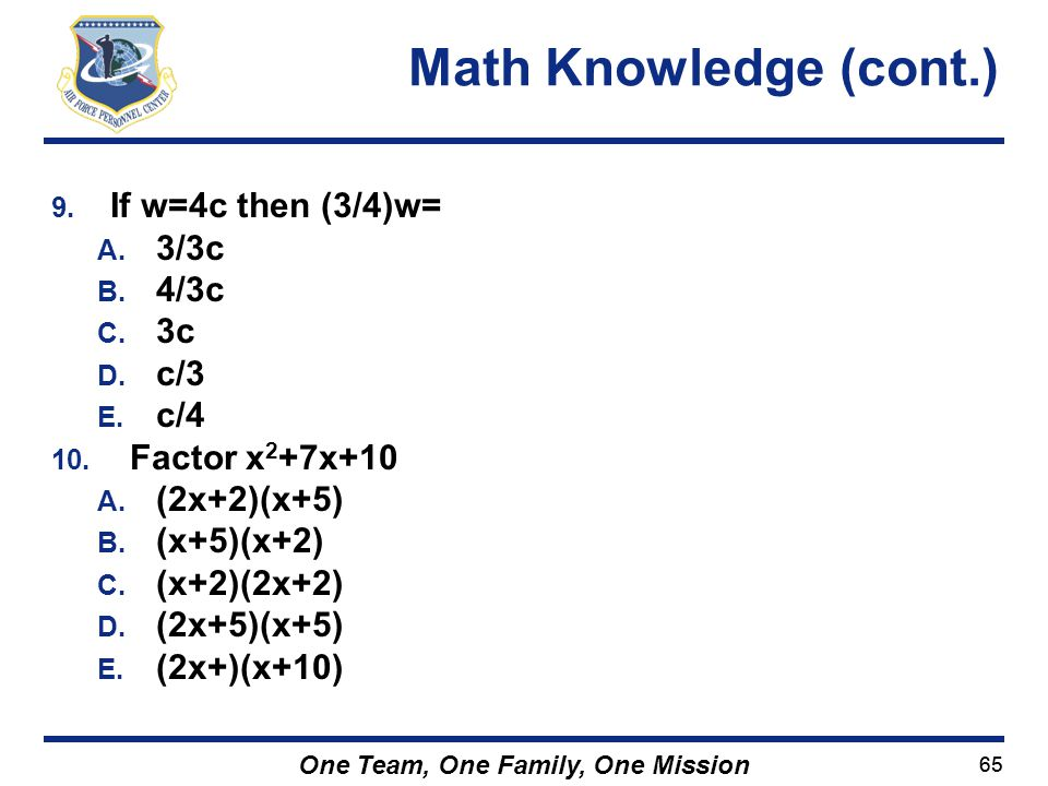 Math Knowledge (cont.) If w=4c then (3/4)w= 3/3c 4/3c 3c c/3 c/4