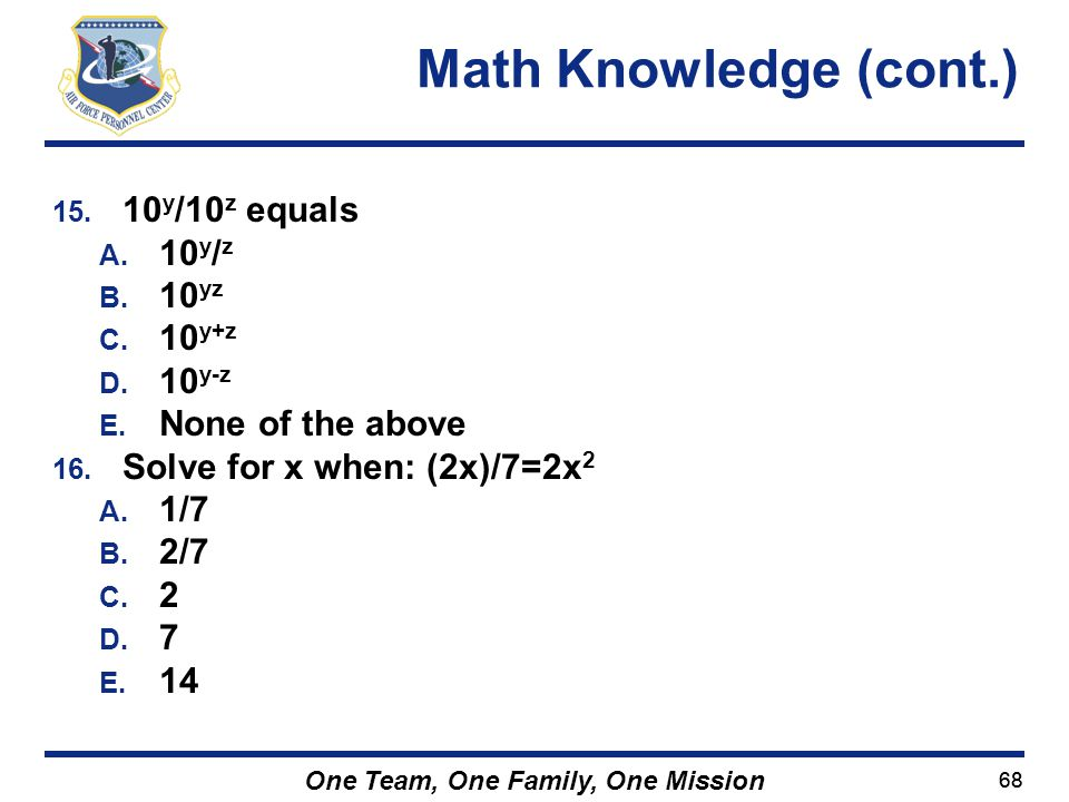 Math Knowledge (cont.) 10y/10z equals 10y/z 10yz 10y+z 10y-z
