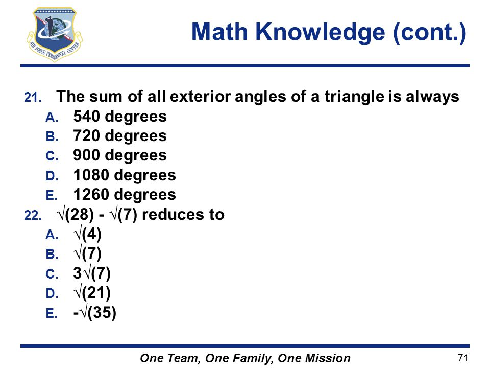 Math Knowledge (cont.) The sum of all exterior angles of a triangle is always. 540 degrees. 720 degrees.