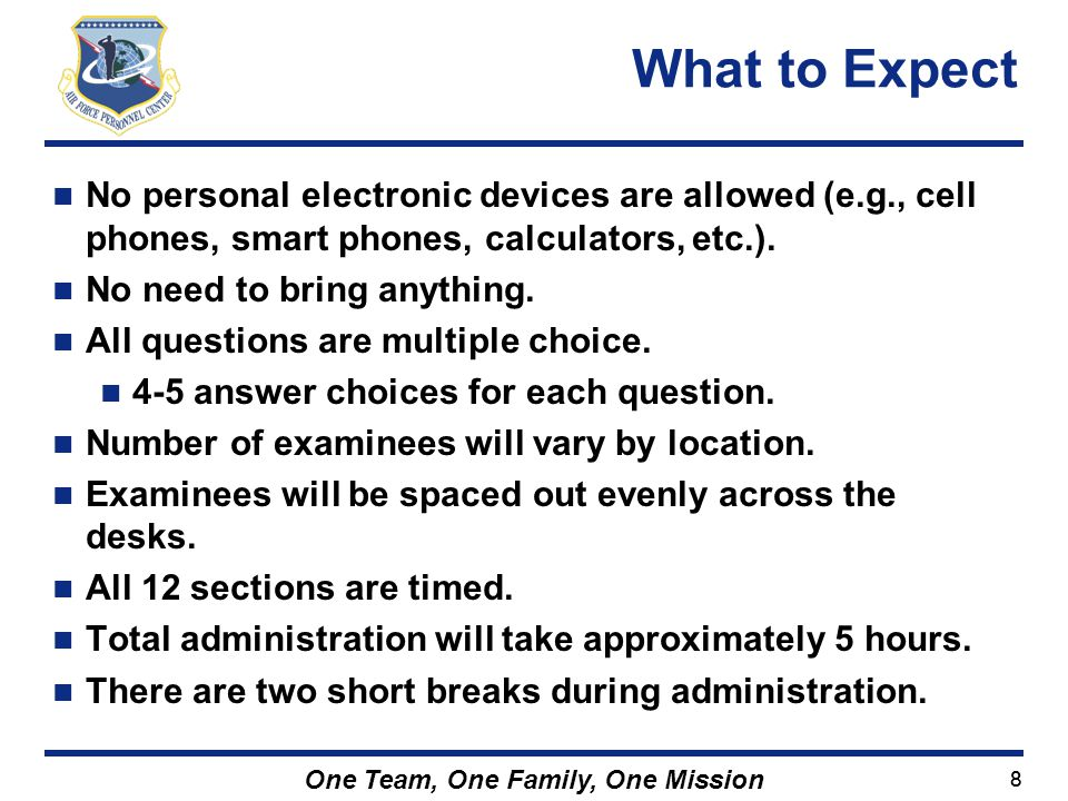 What to Expect No personal electronic devices are allowed (e.g., cell phones, smart phones, calculators, etc.).