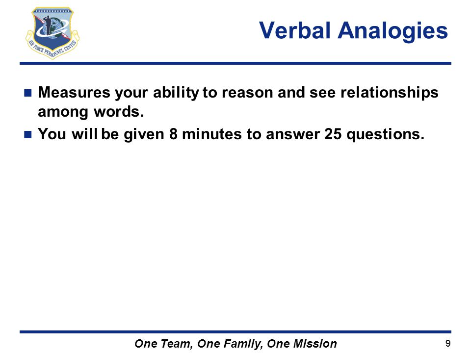 Verbal Analogies Measures your ability to reason and see relationships among words.