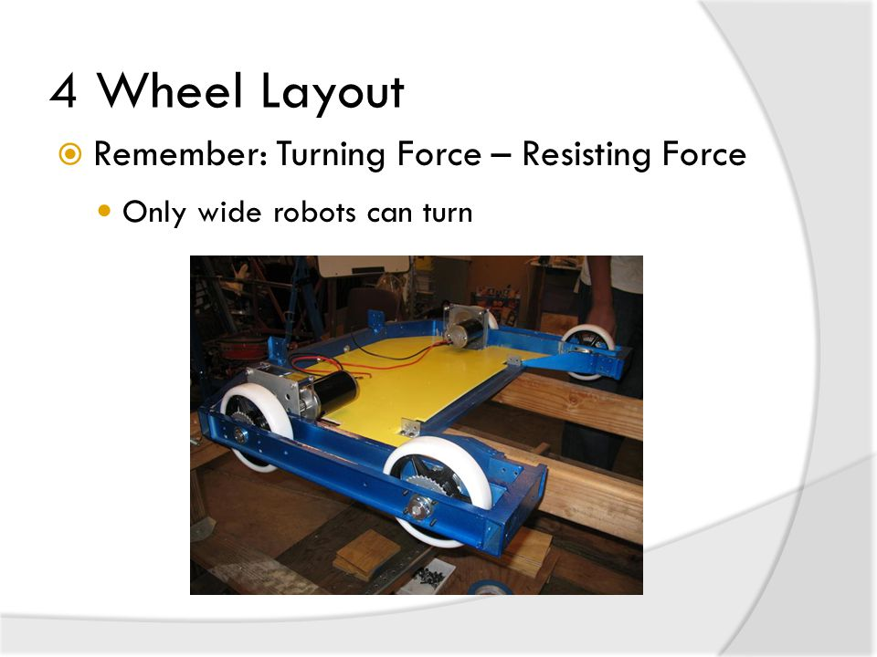 4 Wheel Layout Remember: Turning Force – Resisting Force