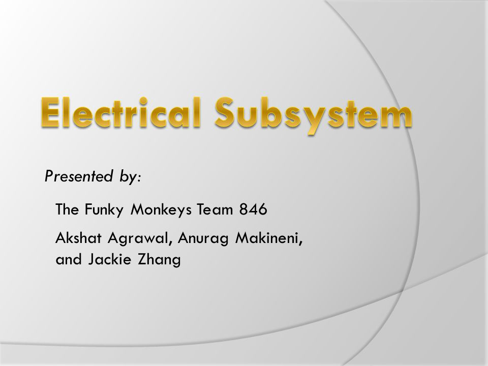 Electrical Subsystem Presented by: The Funky Monkeys Team 846