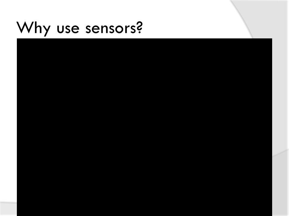 Why use sensors