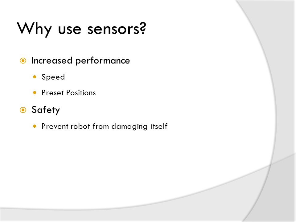 Why use sensors Increased performance Safety Speed Preset Positions