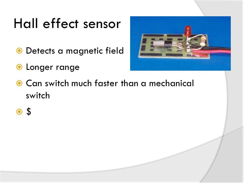 Hall effect sensor Detects a magnetic field Longer range