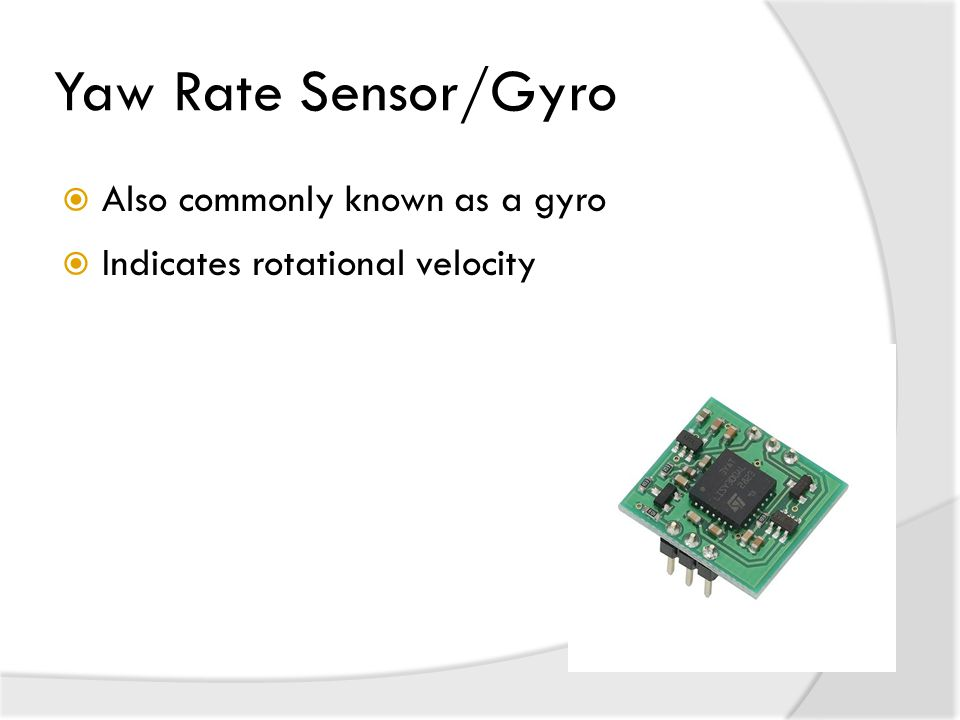 Yaw Rate Sensor/Gyro Also commonly known as a gyro