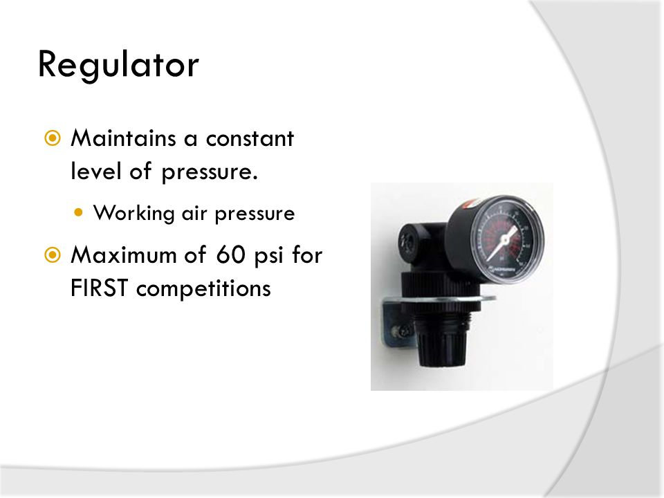 Regulator Maintains a constant level of pressure.
