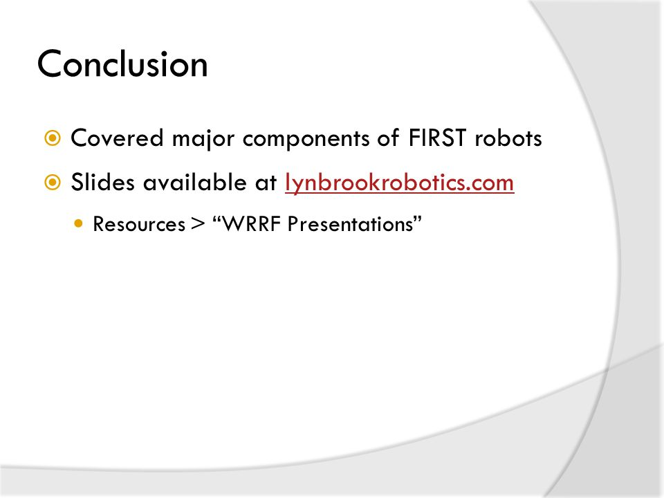 Conclusion Covered major components of FIRST robots