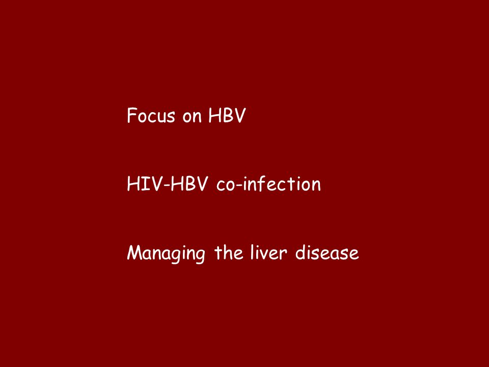 Focus on HBV HIV-HBV co-infection Managing the liver disease