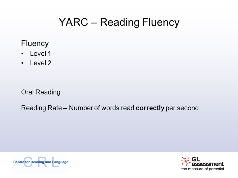 YARC – Reading Fluency Fluency Level 1 Level 2 Oral Reading