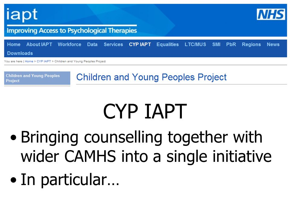 CYP IAPT CYP IAPT. Bringing counselling together with wider CAMHS into a single initiative.