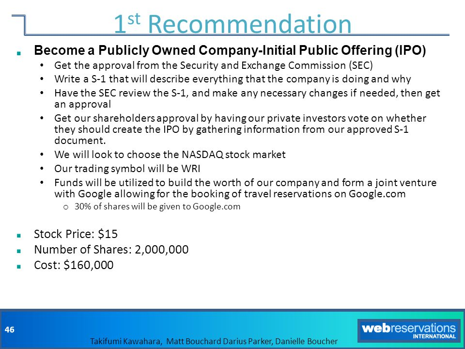 1st Recommendation Become a Publicly Owned Company-Initial Public Offering (IPO) Get the approval from the Security and Exchange Commission (SEC)