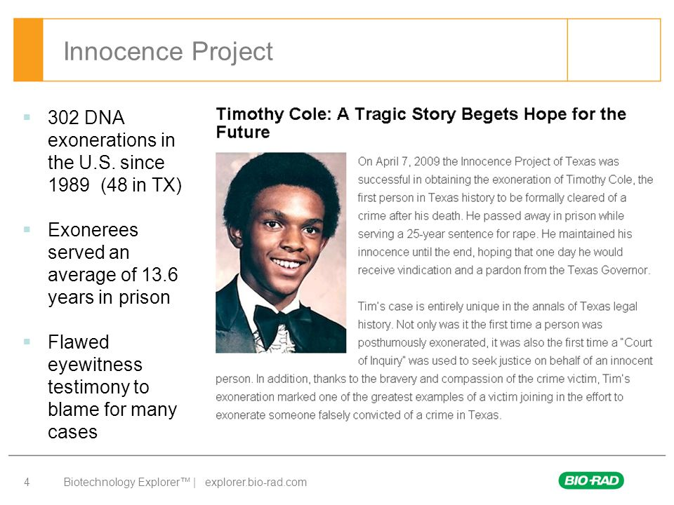 Innocence Project 302 DNA exonerations in the U.S. since 1989 (48 in TX) Exonerees served an average of 13.6 years in prison.