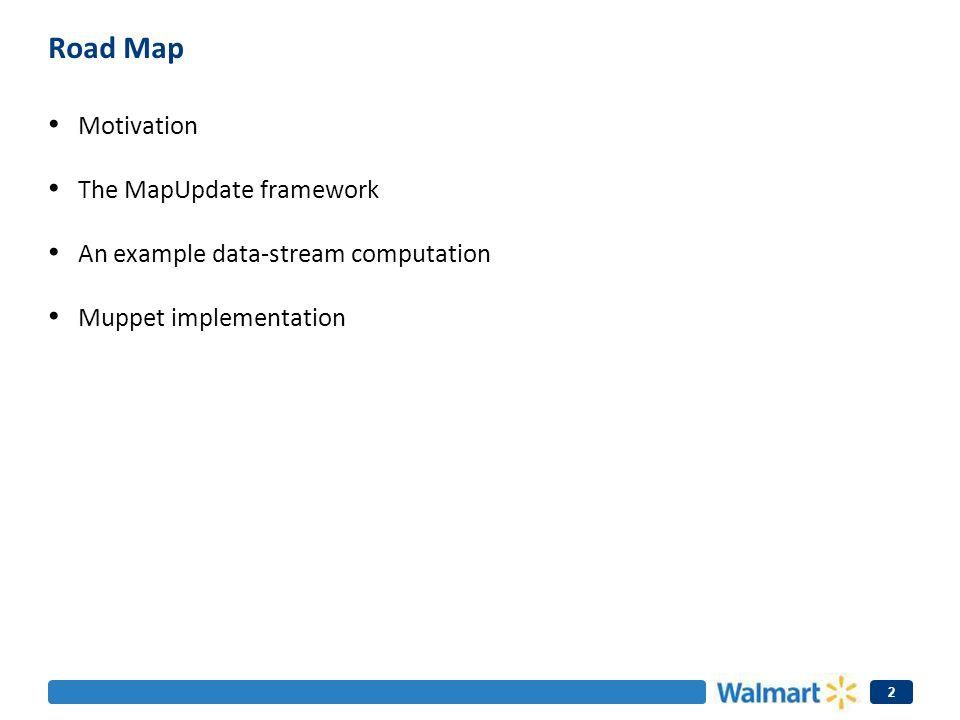 Road Map Motivation The MapUpdate framework