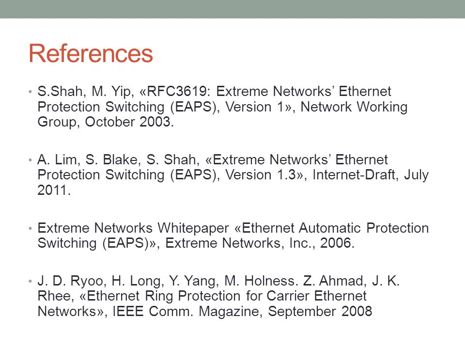 References S.Shah, M. Yip, «RFC3619: Extreme Networks' Ethernet Protection Switching (EAPS), Version 1», Network Working Group, October 2003.