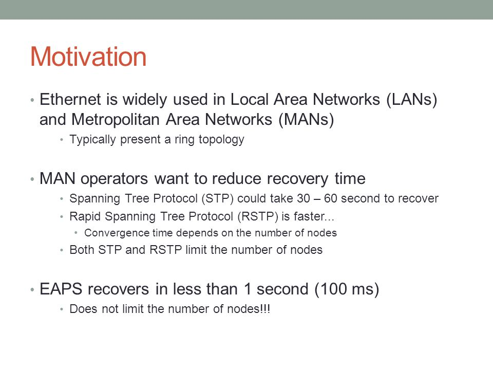 Motivation Ethernet is widely used in Local Area Networks (LANs) and Metropolitan Area Networks (MANs)