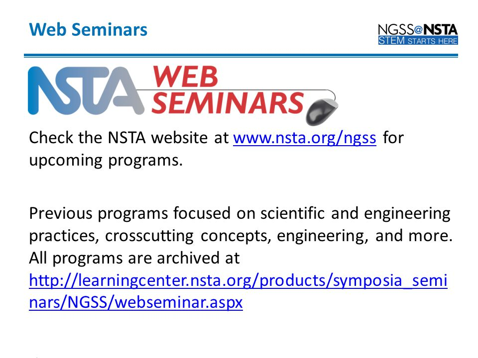 Web Seminars Check the NSTA website at www.nsta.org/ngss for upcoming programs.