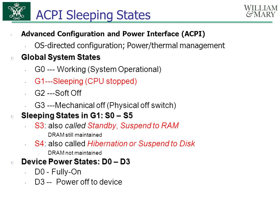 ACPI Sleeping States Advanced Configuration and Power Interface (ACPI) OS-directed configuration; Power/thermal management.