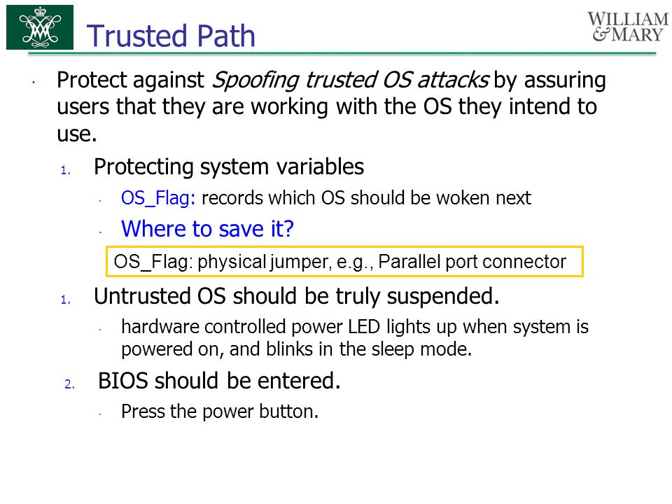 Trusted Path Protect against Spoofing trusted OS attacks by assuring users that they are working with the OS they intend to use.