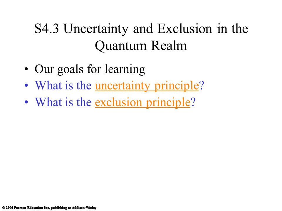 S4.3 Uncertainty and Exclusion in the Quantum Realm