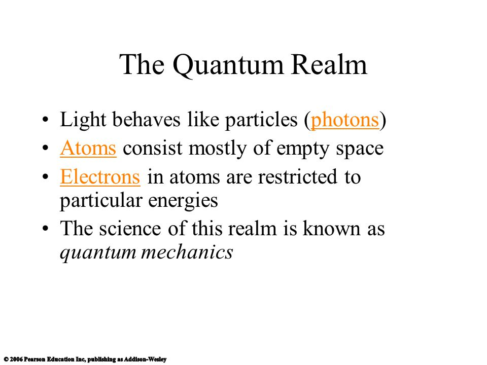 The Quantum Realm Light behaves like particles (photons)
