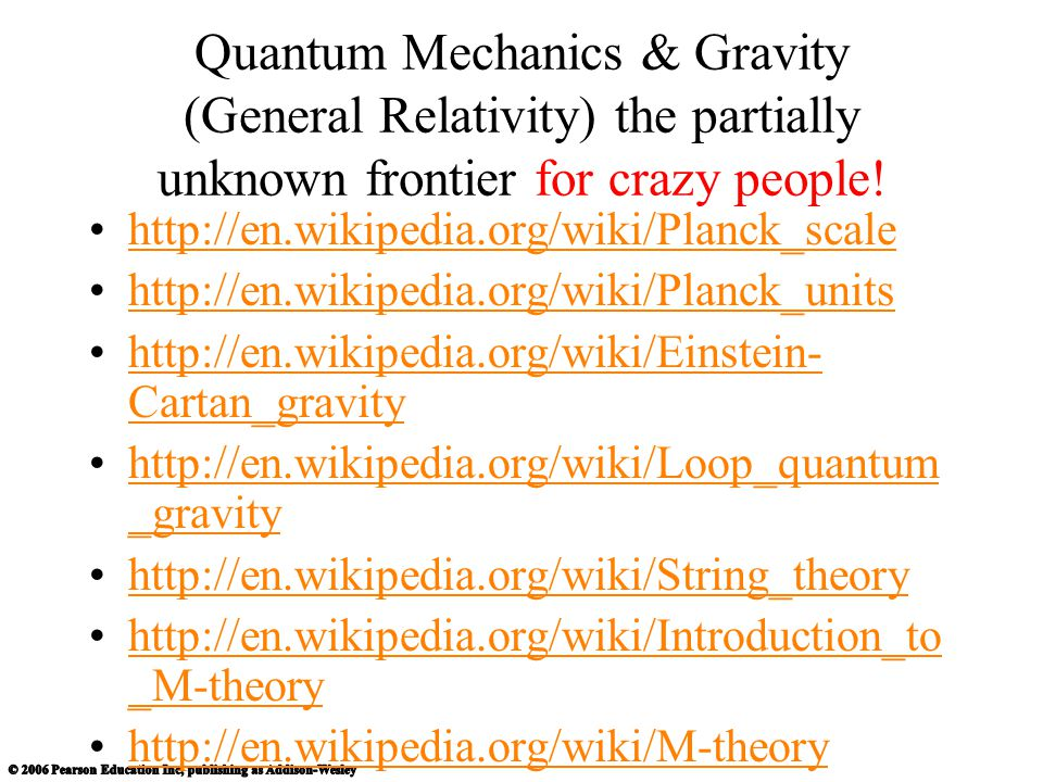 Quantum Mechanics & Gravity (General Relativity) the partially unknown frontier for crazy people!