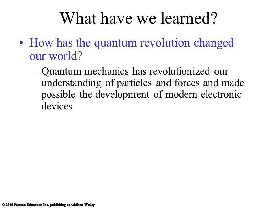 What have we learned How has the quantum revolution changed our world