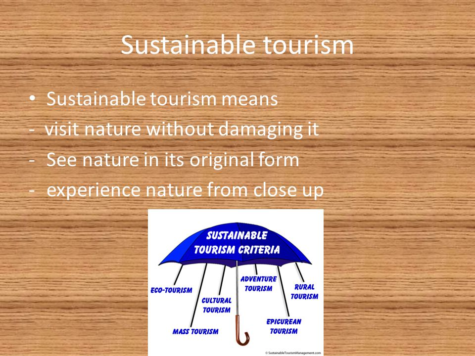 Sustainable tourism Sustainable tourism means