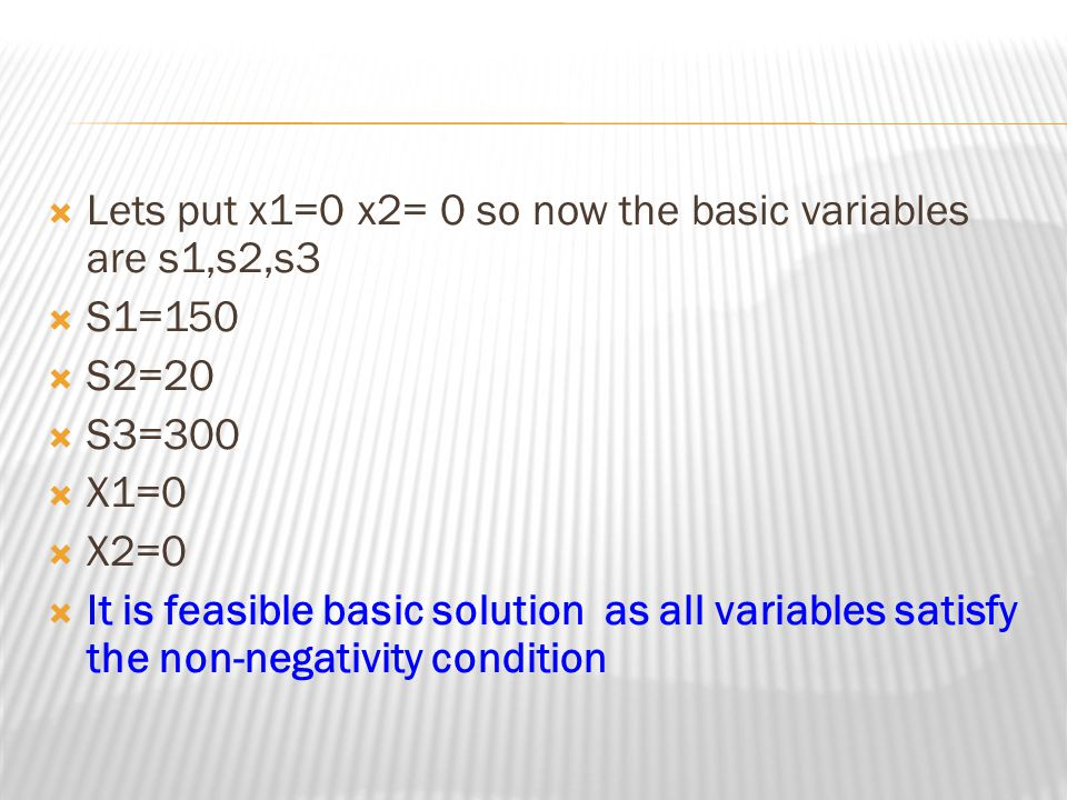 Lets put x1=0 x2= 0 so now the basic variables are s1,s2,s3