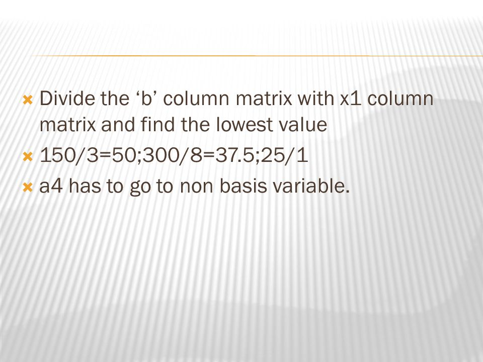 Divide the 'b' column matrix with x1 column matrix and find the lowest value