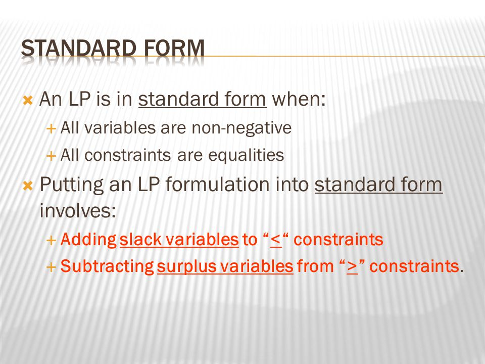 Standard Form An LP is in standard form when: