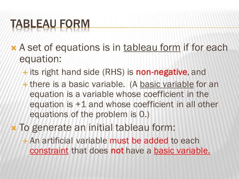 Tableau Form A set of equations is in tableau form if for each equation: its right hand side (RHS) is non-negative, and.