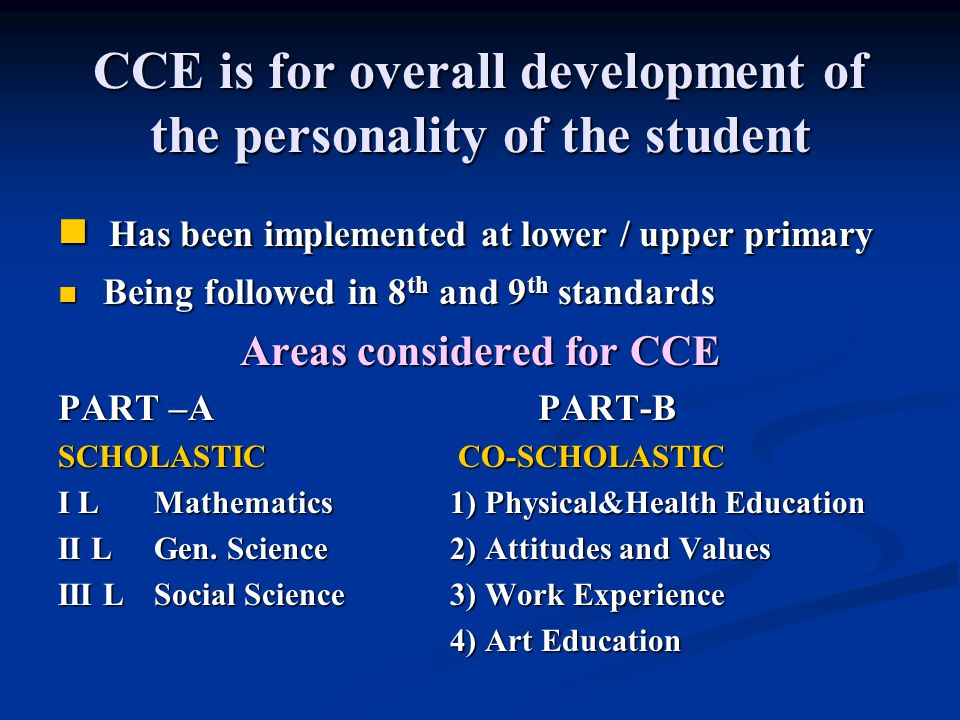 CCE is for overall development of the personality of the student