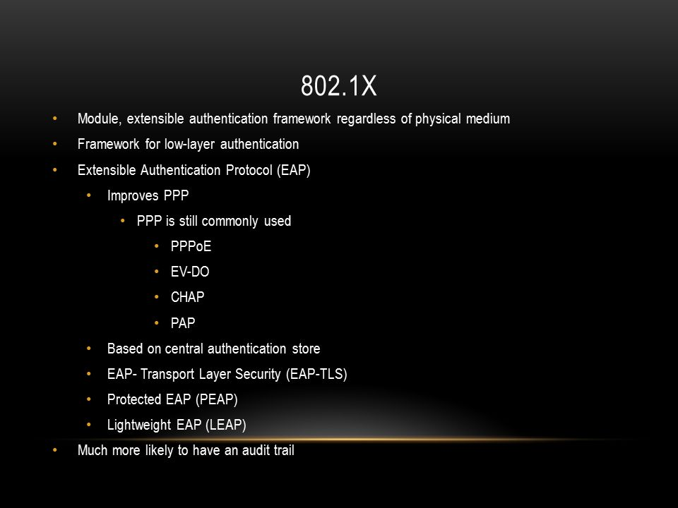 802.1X Module, extensible authentication framework regardless of physical medium. Framework for low-layer authentication.