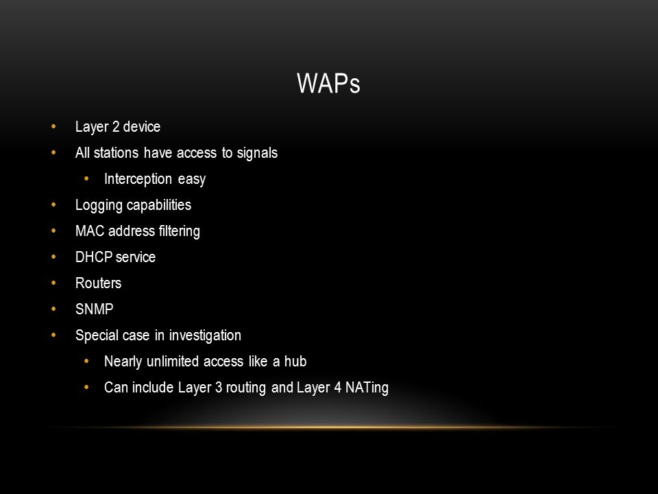 WAPs Layer 2 device All stations have access to signals