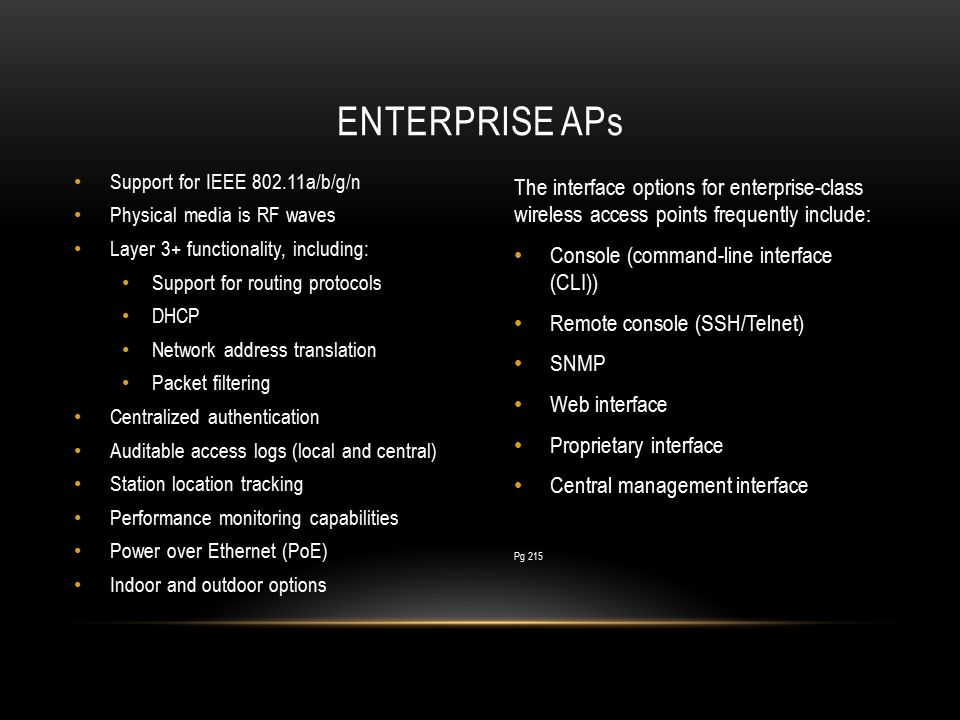 Enterprise aps Support for IEEE 802.11a/b/g/n. Physical media is RF waves. Layer 3+ functionality, including: