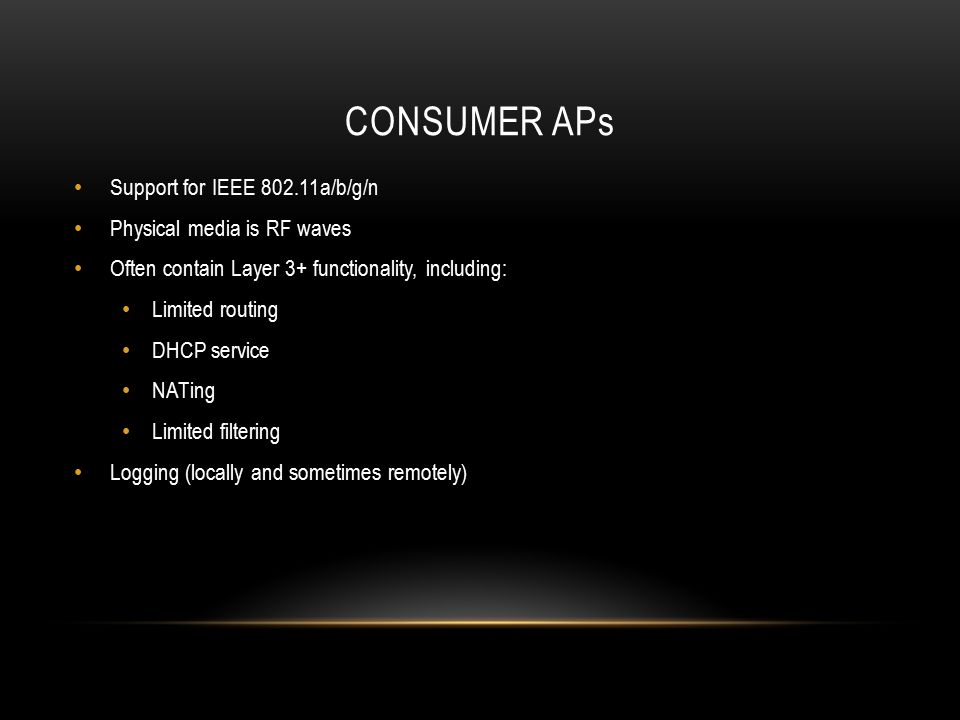 CONSUMER APs Support for IEEE 802.11a/b/g/n Physical media is RF waves