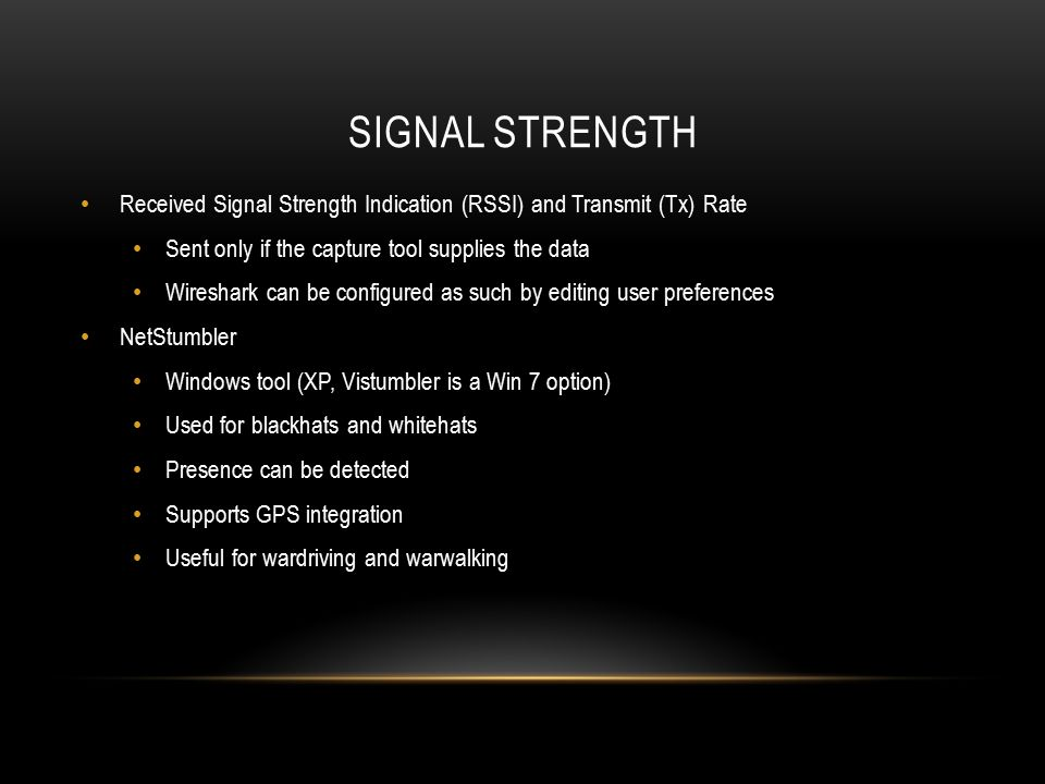 Signal Strength Received Signal Strength Indication (RSSI) and Transmit (Tx) Rate. Sent only if the capture tool supplies the data.
