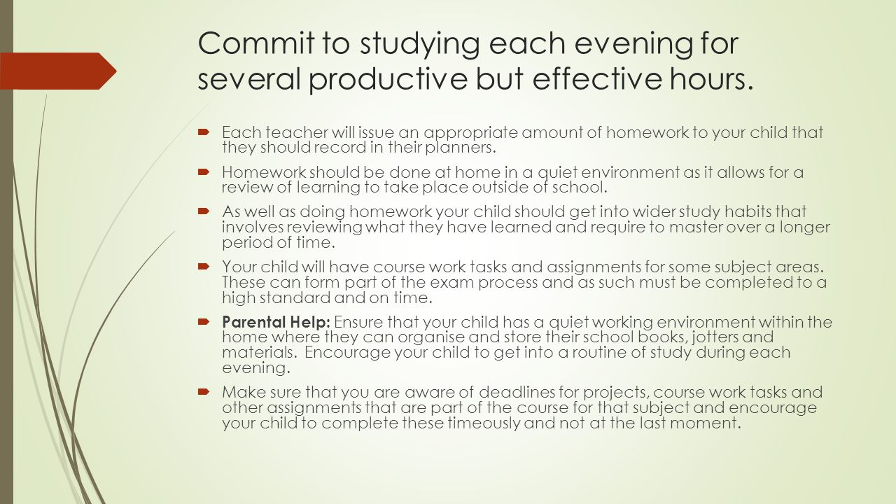 Commit to studying each evening for several productive but effective hours.