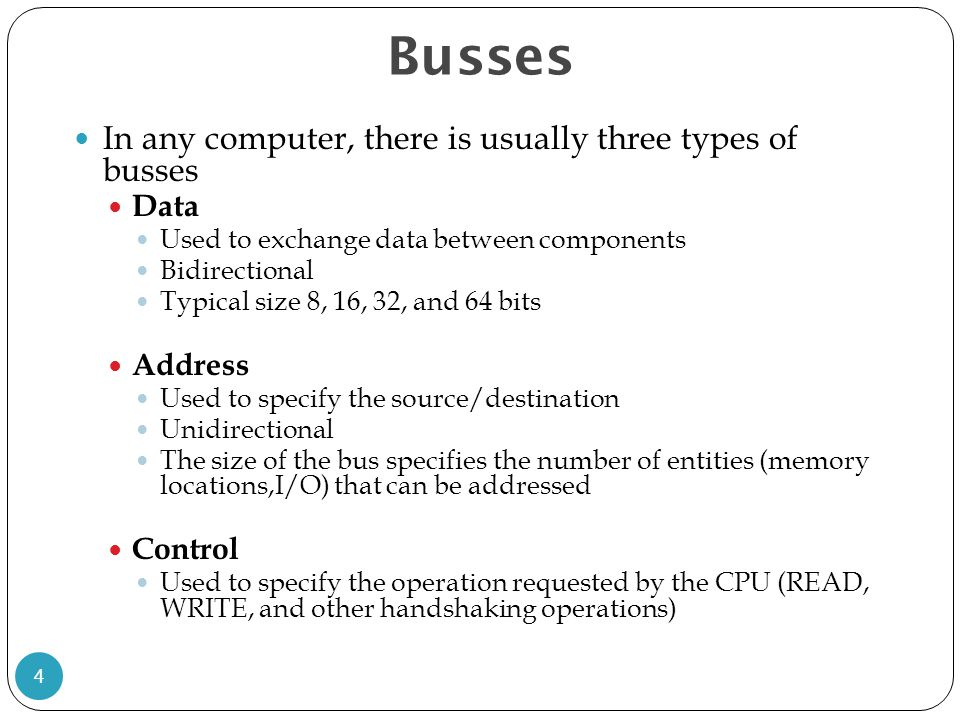 Busses In any computer, there is usually three types of busses Data