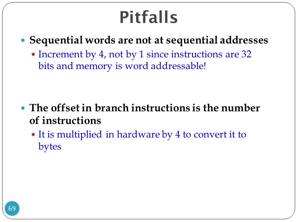 Pitfalls Sequential words are not at sequential addresses
