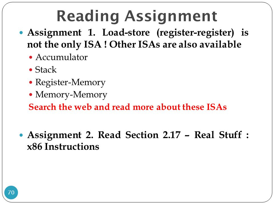Reading Assignment Assignment 1. Load-store (register-register) is not the only ISA ! Other ISAs are also available.