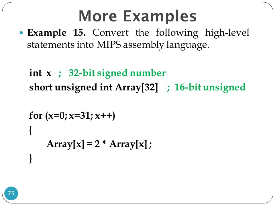 More Examples Example 15. Convert the following high-level statements into MIPS assembly language.