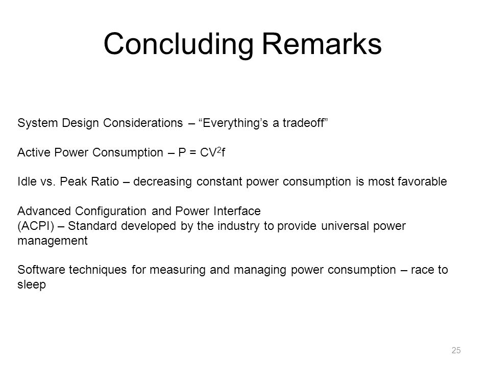 Concluding Remarks System Design Considerations – Everything's a tradeoff Active Power Consumption – P = CV2f.