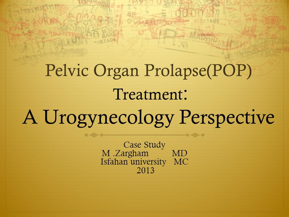 Pelvic Organ Prolapse(POP) Treatment: A Urogynecology Perspective