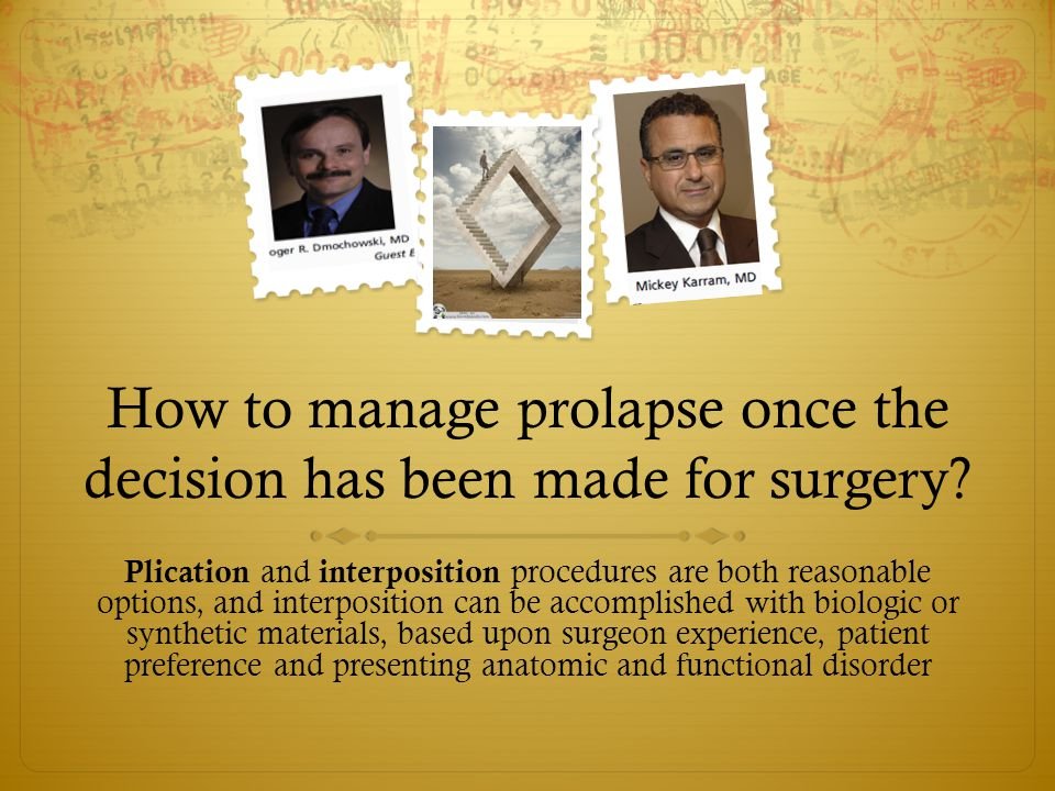 How to manage prolapse once the decision has been made for surgery