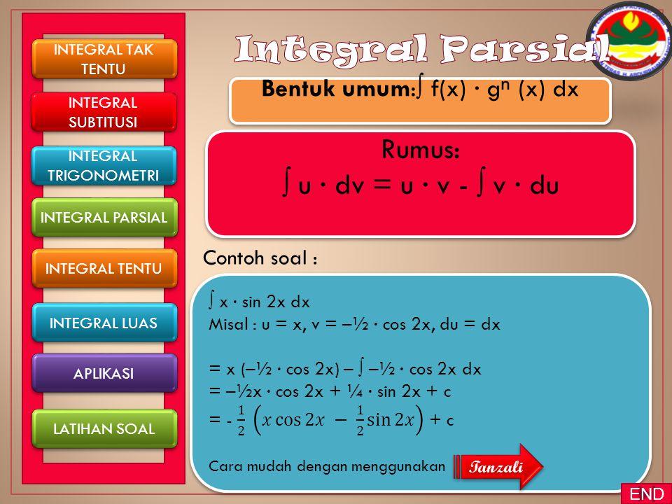 Integral Parsial Rumus: ∫ u ∙ dv = u ∙ v - ∫ v ∙ du