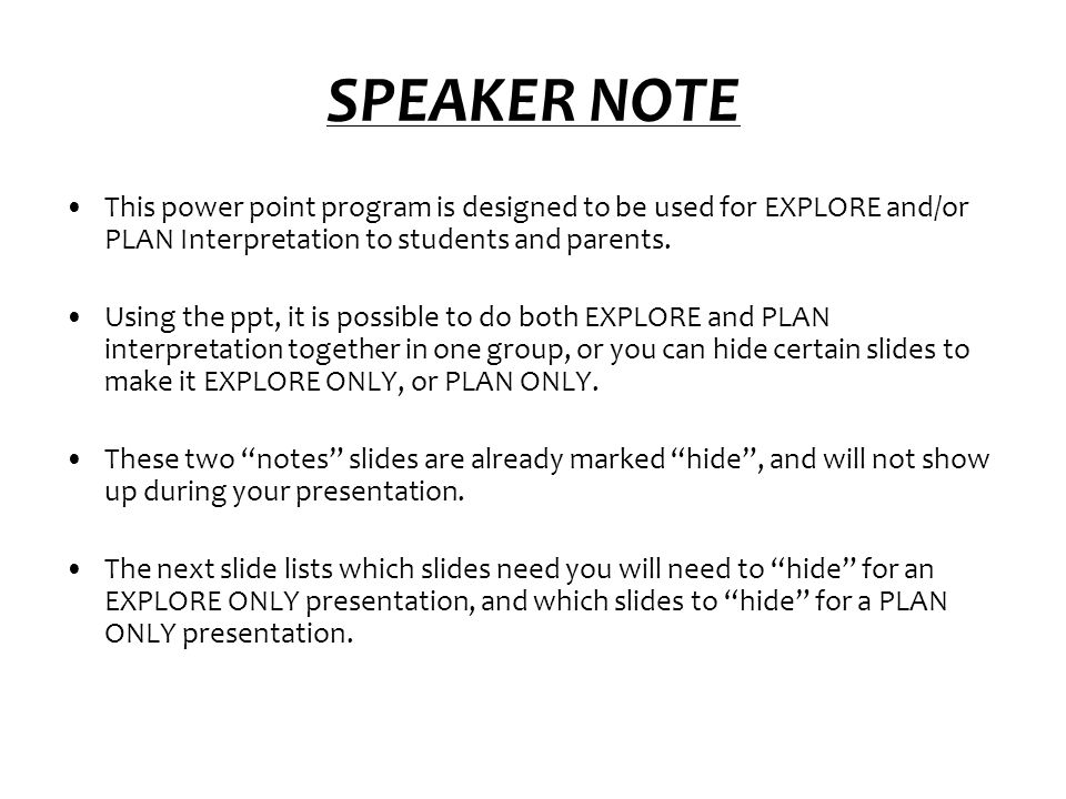 SPEAKER NOTE This power point program is designed to be used for EXPLORE and/or PLAN Interpretation to students and parents.